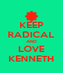 KEEP RADICAL AND LOVE KENNETH - Personalised Poster A4 size