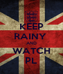 KEEP RAINY  AND WATCH PL - Personalised Poster A4 size