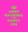 KEEP RAVEING AND PARTY ON - Personalised Poster A4 size
