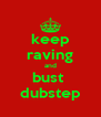 keep raving and bust  dubstep - Personalised Poster A4 size