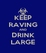 KEEP RAVING AND DRINK LARGE - Personalised Poster A4 size