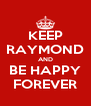 KEEP RAYMOND AND BE HAPPY FOREVER - Personalised Poster A4 size