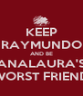 KEEP RAYMUNDO AND BE ANALAURA'S WORST FRIEND - Personalised Poster A4 size