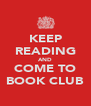 KEEP READING AND COME TO BOOK CLUB - Personalised Poster A4 size