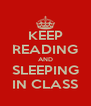 KEEP READING AND SLEEPING IN CLASS - Personalised Poster A4 size