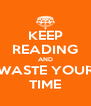 KEEP READING AND WASTE YOUR TIME - Personalised Poster A4 size