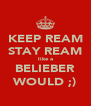KEEP REAM STAY REAM like a BELIEBER WOULD ;) - Personalised Poster A4 size