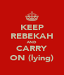 KEEP REBEKAH AND CARRY ON (lying) - Personalised Poster A4 size