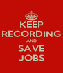 KEEP RECORDING AND SAVE JOBS - Personalised Poster A4 size