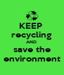 KEEP  recycling AND  save the environment - Personalised Poster A4 size