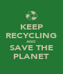 KEEP RECYCLING AND SAVE THE PLANET - Personalised Poster A4 size