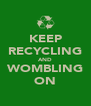 KEEP RECYCLING AND WOMBLING ON - Personalised Poster A4 size