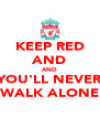 KEEP RED AND AND YOU'LL NEVER WALK ALONE - Personalised Poster A4 size