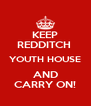 KEEP REDDITCH  YOUTH HOUSE AND CARRY ON! - Personalised Poster A4 size