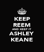 KEEP REEM AND KEEP IT  ASHLEY KEANE - Personalised Poster A4 size