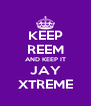 KEEP REEM AND KEEP IT JAY XTREME - Personalised Poster A4 size