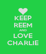 KEEP REEM AND LOVE CHARLIE - Personalised Poster A4 size