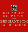 KEEP REEM KEEP COOL AND KEEP HANDSOME ALFIE BAKER - Personalised Poster A4 size