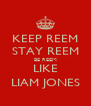 KEEP REEM STAY REEM BE REEM LIKE LIAM JONES - Personalised Poster A4 size