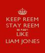 KEEP REEM STAY REEM BE REEM LIKE LIAM JONES - Personalised Poster A4 size