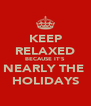 KEEP RELAXED BECAUSE IT'S NEARLY THE  HOLIDAYS - Personalised Poster A4 size