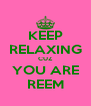 KEEP RELAXING CUZ YOU ARE REEM - Personalised Poster A4 size