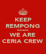 KEEP REMPONG because WE ARE CERIA CREW - Personalised Poster A4 size