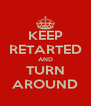 KEEP RETARTED AND TURN AROUND - Personalised Poster A4 size