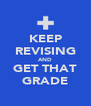 KEEP REVISING AND GET THAT GRADE - Personalised Poster A4 size