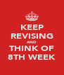 KEEP REVISING AND THINK OF 8TH WEEK - Personalised Poster A4 size