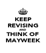 KEEP REVISING AND THINK OF MAYWEEK - Personalised Poster A4 size