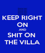 KEEP RIGHT ON AND SHIT ON  THE VILLA - Personalised Poster A4 size