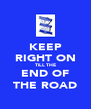 KEEP RIGHT ON TILL THE END OF THE ROAD - Personalised Poster A4 size
