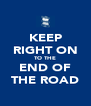 KEEP RIGHT ON TO THE END OF THE ROAD - Personalised Poster A4 size
