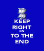 KEEP RIGHT ON TO THE END - Personalised Poster A4 size