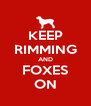 KEEP RIMMING AND FOXES ON - Personalised Poster A4 size