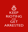 KEEP RIOTING AND GET ARRESTED - Personalised Poster A4 size