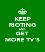 KEEP RIOTING AND GET MORE TV'S - Personalised Poster A4 size