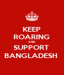 KEEP ROARING AND SUPPORT  BANGLADESH  - Personalised Poster A4 size