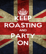 KEEP ROASTING AND PARTY ON - Personalised Poster A4 size