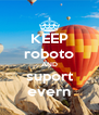 KEEP roboto AND suport evern - Personalised Poster A4 size