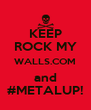 KEEP ROCK MY WALLS.COM and #METALUP! - Personalised Poster A4 size