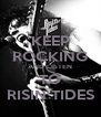 KEEP ROCKING AND LISTEN  TO  RISIN TIDES - Personalised Poster A4 size