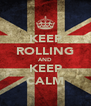 KEEP ROLLING AND KEEP CALM - Personalised Poster A4 size
