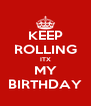 KEEP ROLLING ITX MY BIRTHDAY - Personalised Poster A4 size