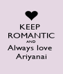 KEEP  ROMANTIC AND Always love  Ariyanai - Personalised Poster A4 size