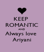 KEEP  ROMANTIC AND Always love  Ariyani - Personalised Poster A4 size