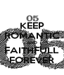 KEEP ROMANTIC AND FAITHFULL FOREVER - Personalised Poster A4 size
