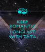 KEEP ROMANTIC AND LONGLAST WITH TATA - Personalised Poster A4 size