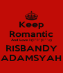 Keep Romantic And Love ♥(ɔ˘⌣˘)ε˘`c) RISBANDY ADAMSYAH - Personalised Poster A4 size